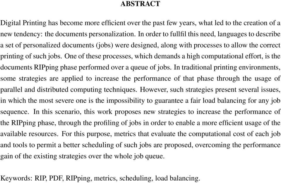 One of these processes, which demands a high computational effort, is the documents RIPping phase performed over a queue of jobs.