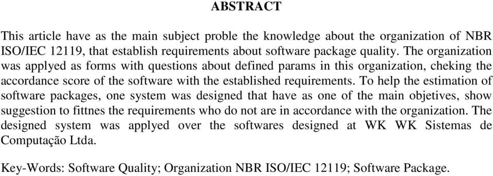 To help the estimation of software packages, one system was designed that have as one of the main objetives, show suggestion to fittnes the requirements who do not are in accordance