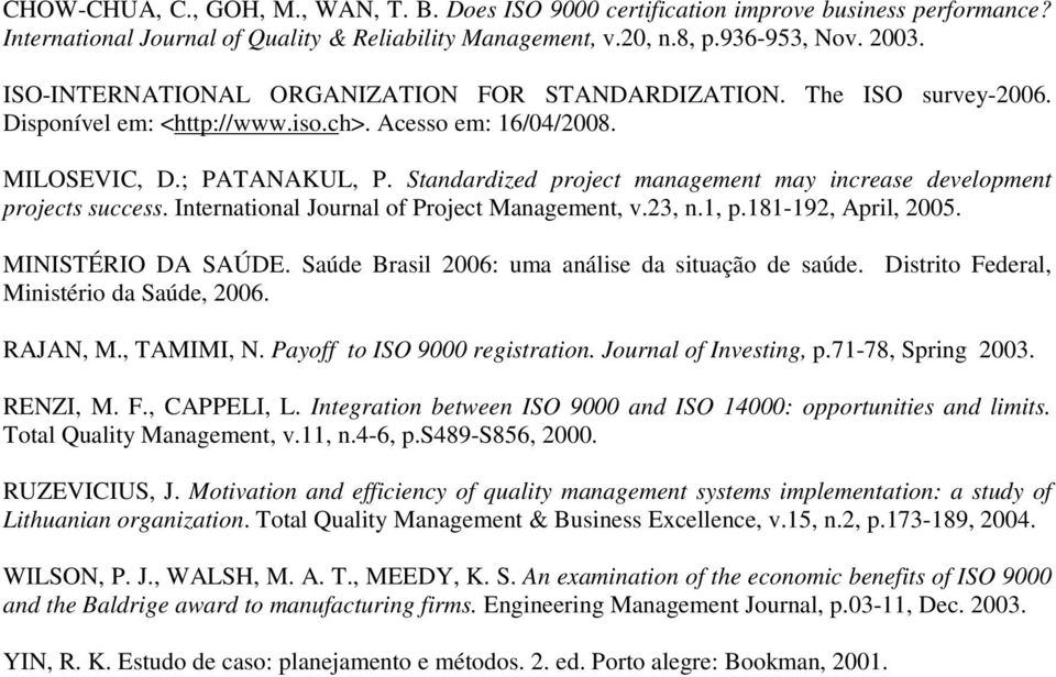 Standardized project management may increase development projects success. International Journal of Project Management, v.23, n.1, p.181-192, April, 2005. MINISTÉRIO DA SAÚDE.