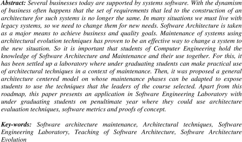 In many situations we must live with legacy systems, so we need to change them for new needs. Software Architecture is taken as a major means to achieve business and quality goals.