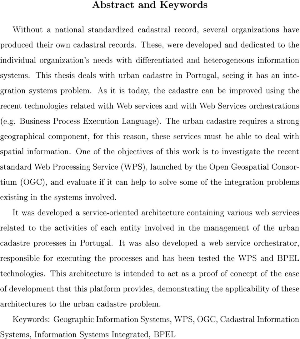 This thesis deals with urban cadastre in Portugal, seeing it has an integration systems problem.