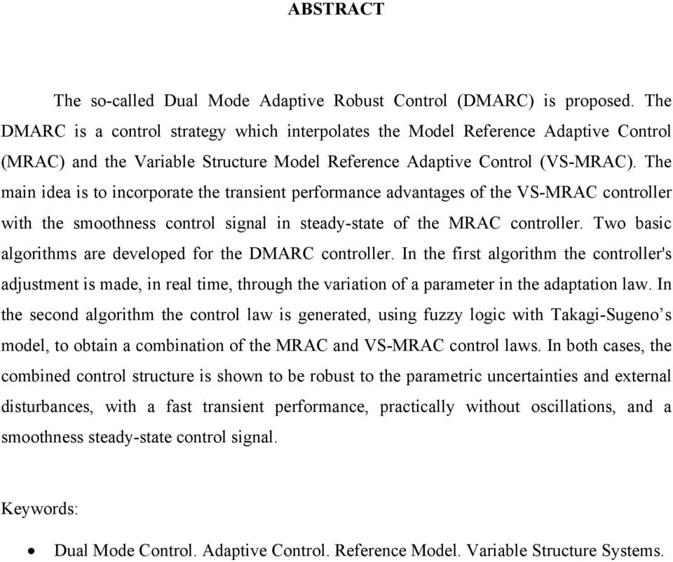 h man da s to ncorporat th transnt prformanc advantags of th VS-MRAC controllr wth th smoothnss control sgnal n stady-stat of th MRAC controllr. wo basc algorthms ar dvlopd for th DMARC controllr.