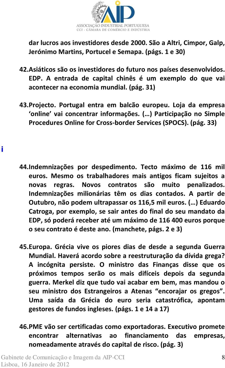 ( ) Participação no Simple Procedures Online for Cross-border Services (SPOCS). (pág. 33) i 44. Indemnizações por despedimento. Tecto máximo de 116 mil euros.
