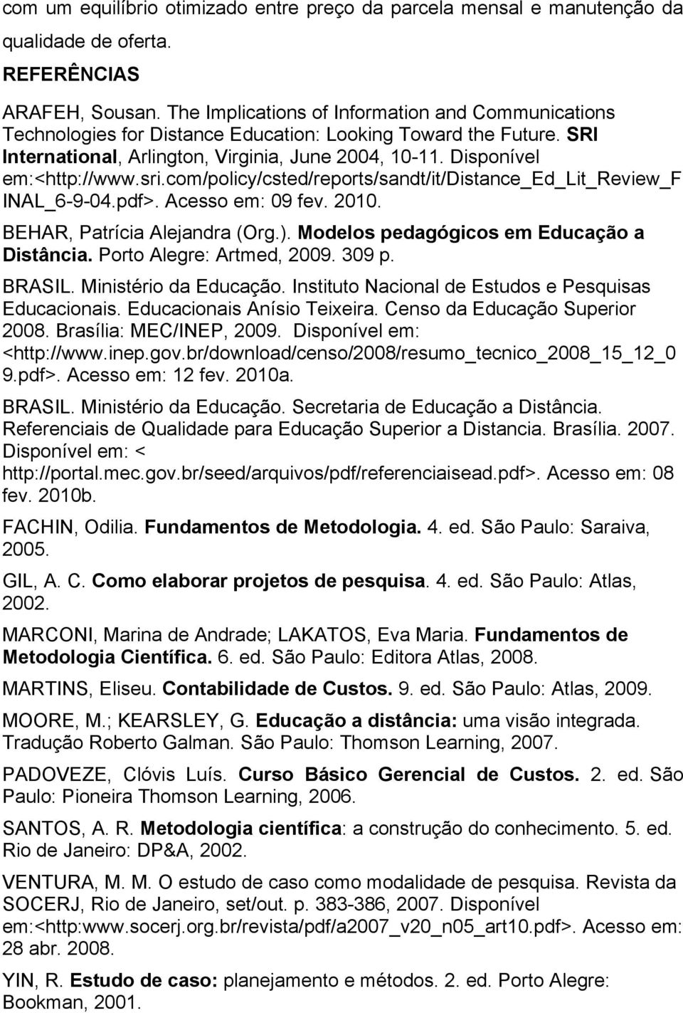 sri.com/policy/csted/reports/sandt/it/distance_ed_lit_review_f INAL_6-9-04.pdf>. Acesso em: 09 fev. 2010. BEHAR, Patrícia Alejandra (Org.). Modelos pedagógicos em Educação a Distância.