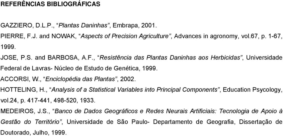 , Enciclopédia das Plantas, 2002. HOTTELING, H., Analysis of a Statistical Variables into Principal Components, Education Psycology, vol.24, p. 417-441, 498-520, 1933.