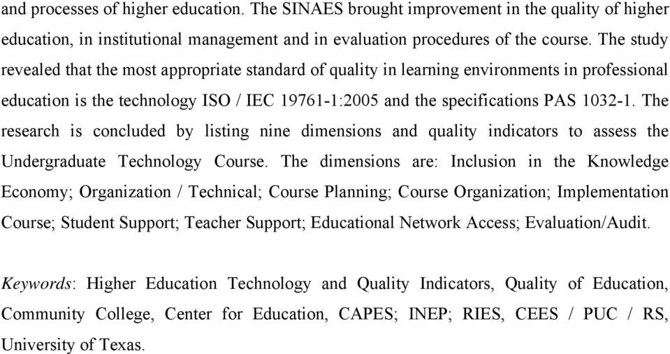 The research is concluded by listing nine dimensions and quality indicators to assess the Undergraduate Technology Course.
