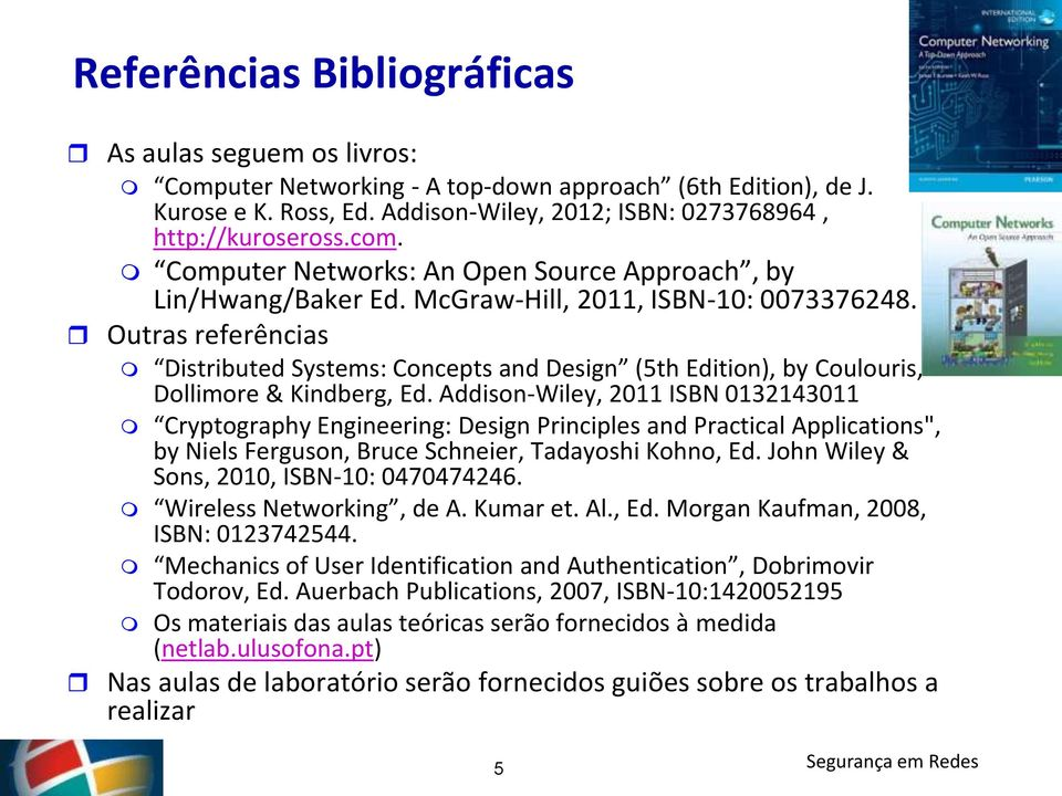 Outras referências Distributed Systems: Concepts and Design (5th Edition), by Coulouris, Dollimore & Kindberg, Ed.