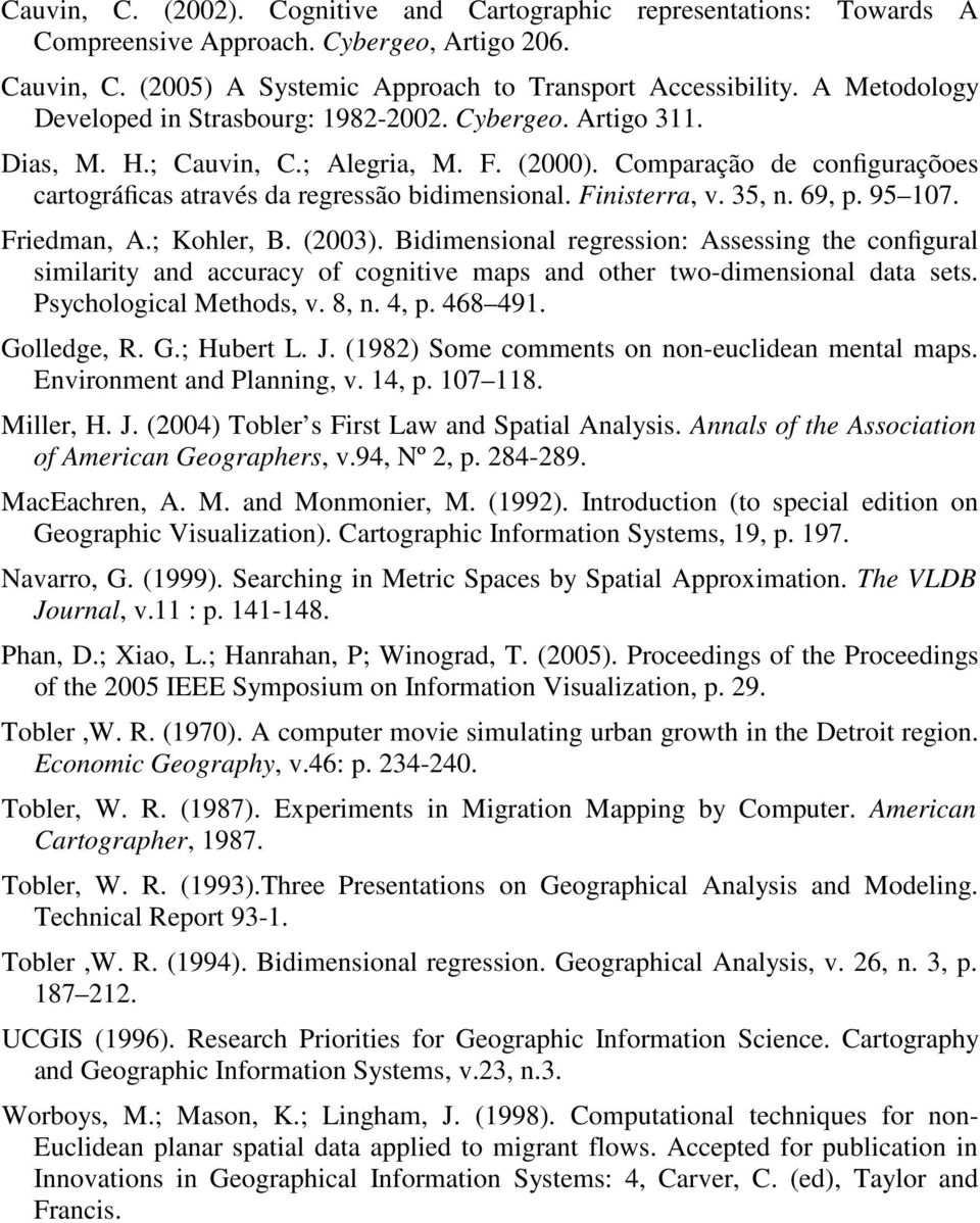 Finisterra, v. 35, n. 69, p. 95 107. Friedman, A.; Kohler, B. (2003). Bidimensional regression: Assessing the configural similarity and accuracy of cognitive maps and other two-dimensional data sets.