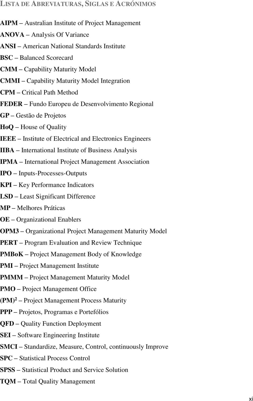 Electrical and Electronics Engineers IIBA International Institute of Business Analysis IPMA International Project Management Association IPO Inputs-Processes-Outputs KPI Key Performance Indicators