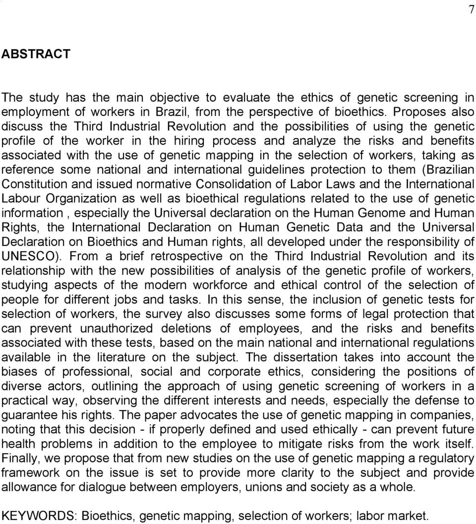 of genetic mapping in the selection of workers, taking as reference some national and international guidelines protection to them (Brazilian Constitution and issued normative Consolidation of Labor