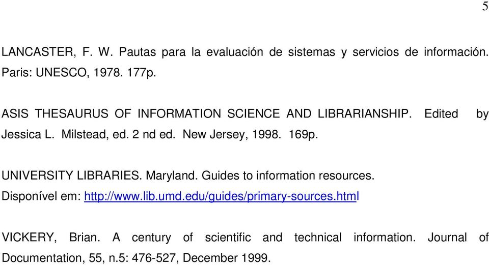 by UNIVERSITY LIBRARIES. Maryland. Guides to information resources. Disponível em: http://www.lib.umd.