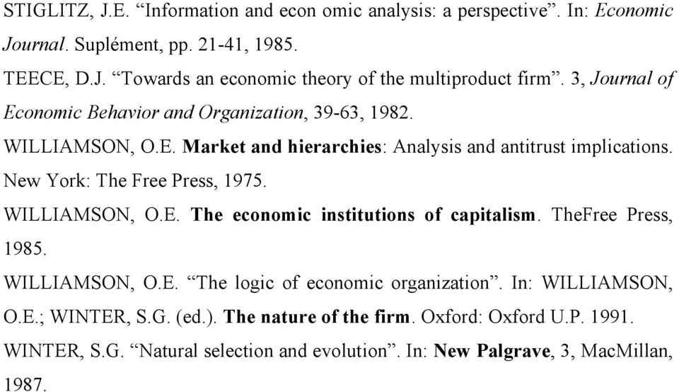 New York: The Free Press, 1975. WILLIAMSON, O.E. The economic institutions of capitalism. TheFree Press, 1985. WILLIAMSON, O.E. The logic of economic organization.
