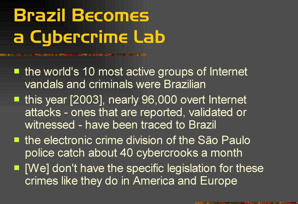 witnessed - have been traced to Brazil the electronic crime division of the São Paulo police catch about 40