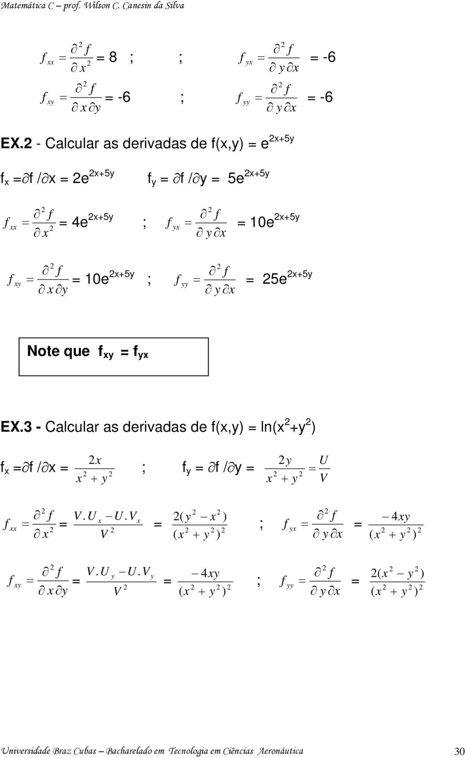 Note que EX. - Calcular as derivadas de, l + / + ; / + U V V. U V U.