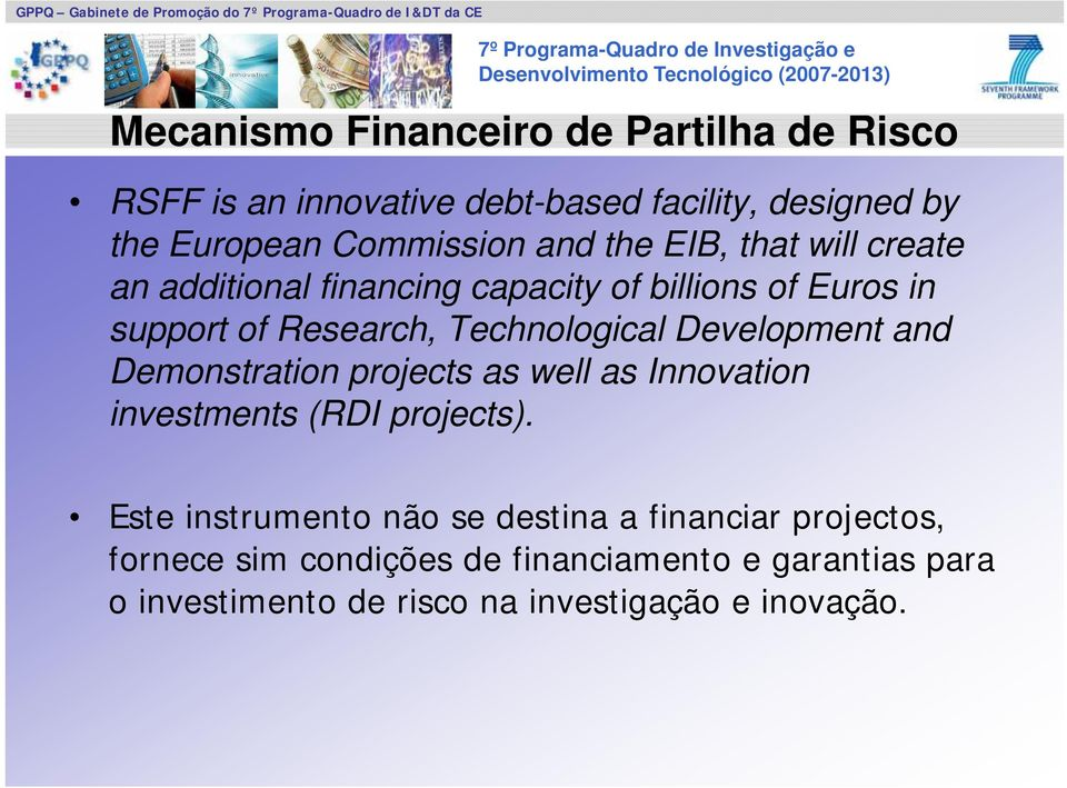 Technological Development and Demonstration projects as well as Innovation investments (RDI projects).