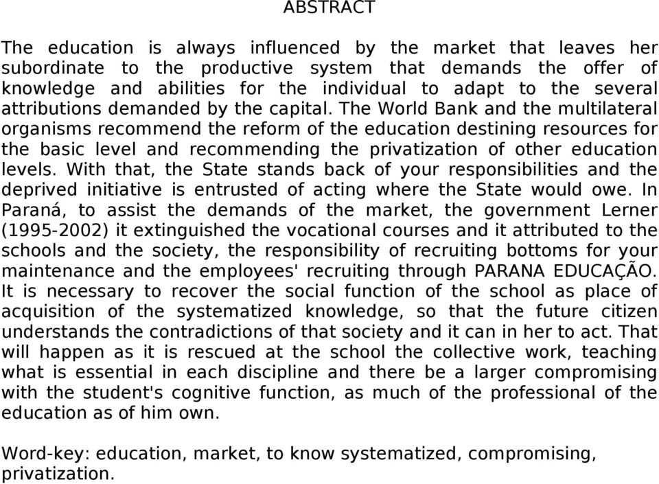 The World Bank and the multilateral organisms recommend the reform of the education destining resources for the basic level and recommending the privatization of other education levels.