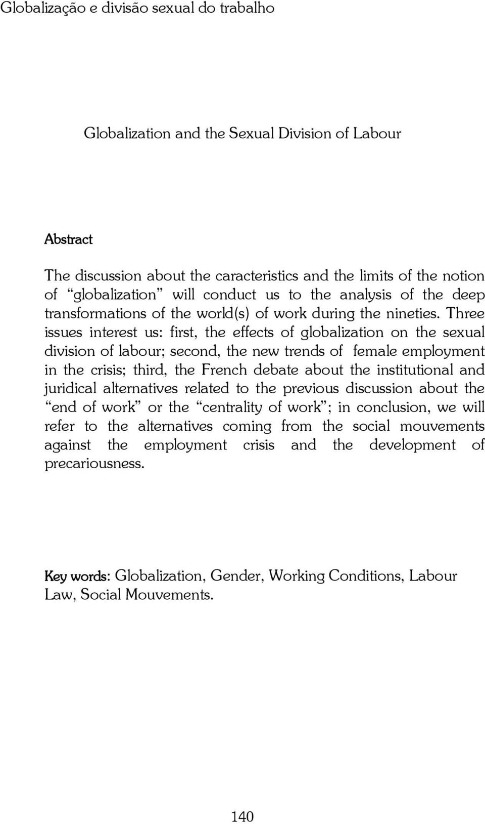 Three issues interest us: first, the effects of globalization on the sexual division of labour; second, the new trends of female employment in the crisis; third, the French debate about the