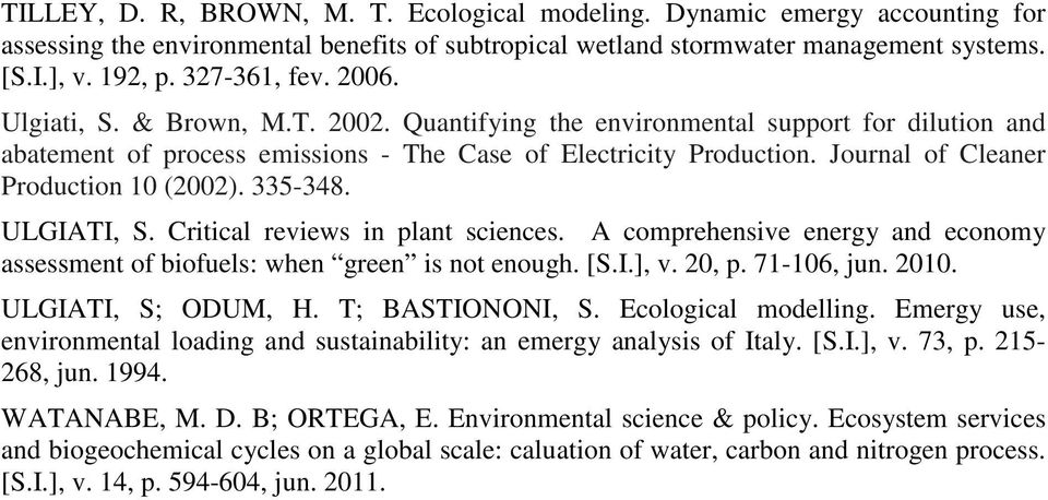 Journal of Cleaner Production 10 (2002). 335-348. ULGIATI, S. Critical reviews in plant sciences. A comprehensive energy and economy assessment of biofuels: when green is not enough. [S.I.], v. 20, p.