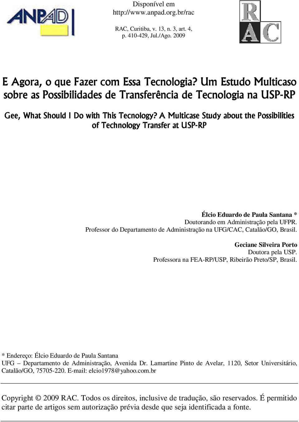 A Multicase Study about the Possibilities of Technology Transfer at USP-RP Élcio Eduardo de Paula Santana * Doutorando em Administração pela UFPR.