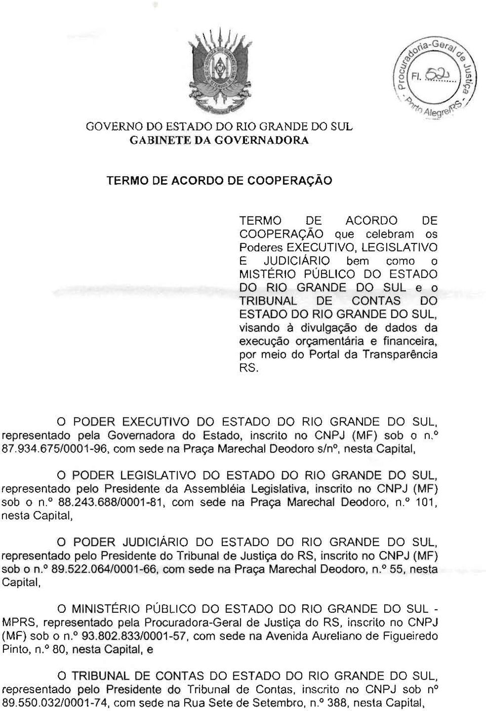 Transparencia RS. o PODER EXECUTIVO DO ESTADO DO RIO GRANDE DO SUL, representado pela Governadora do Estado, inscrito no CNPJ (MF) sob a n,o 87.934.