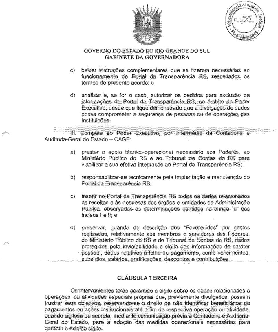 ;<ias do Portal da Transparenda RS, no limbilo do Poder ExecutivCl, desde quet flque demonstrado que a divulgavao de dadas possa compromelar a seguran<;a de pessoas ou de opara90as das InstitutCOO5L