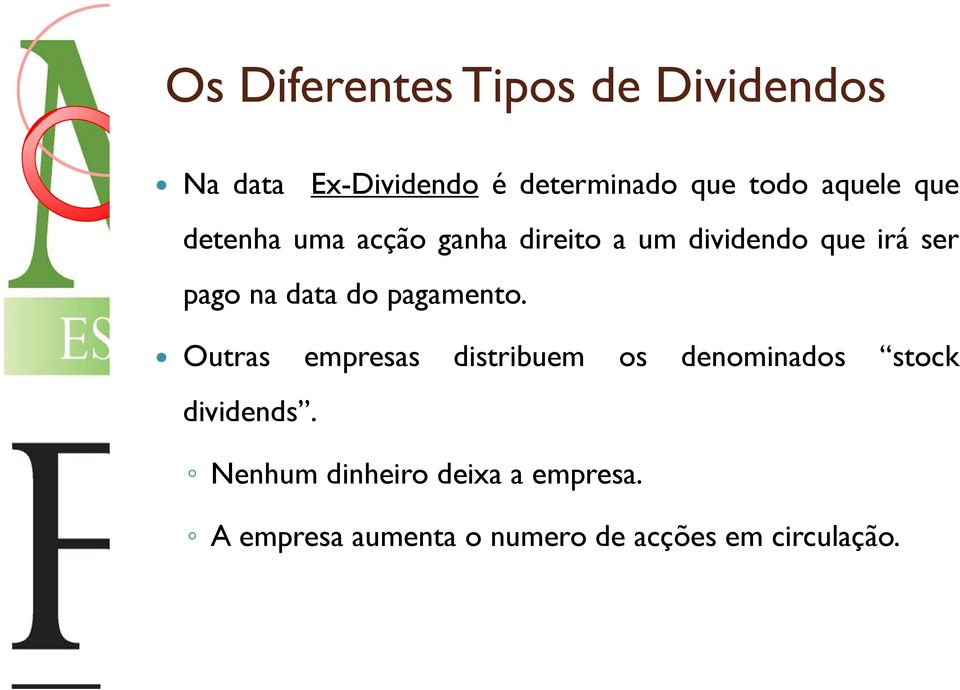 data do pagamento. Outras empresas distribuem os denominados stock dividends.
