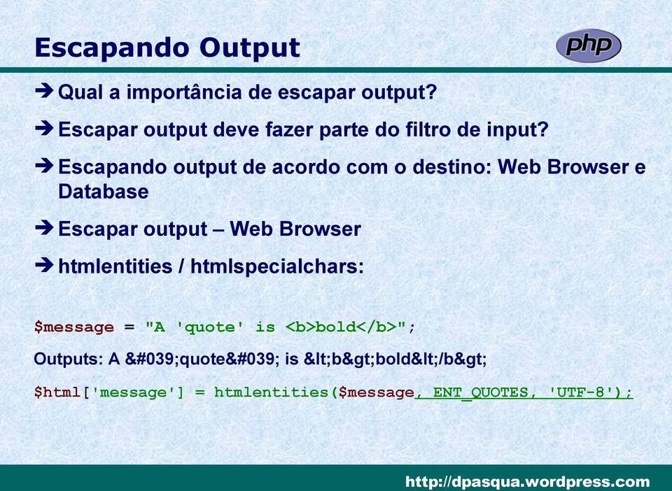 Escapando output de acordo com o destino: Web Browser e Database Escapar output Web Browser