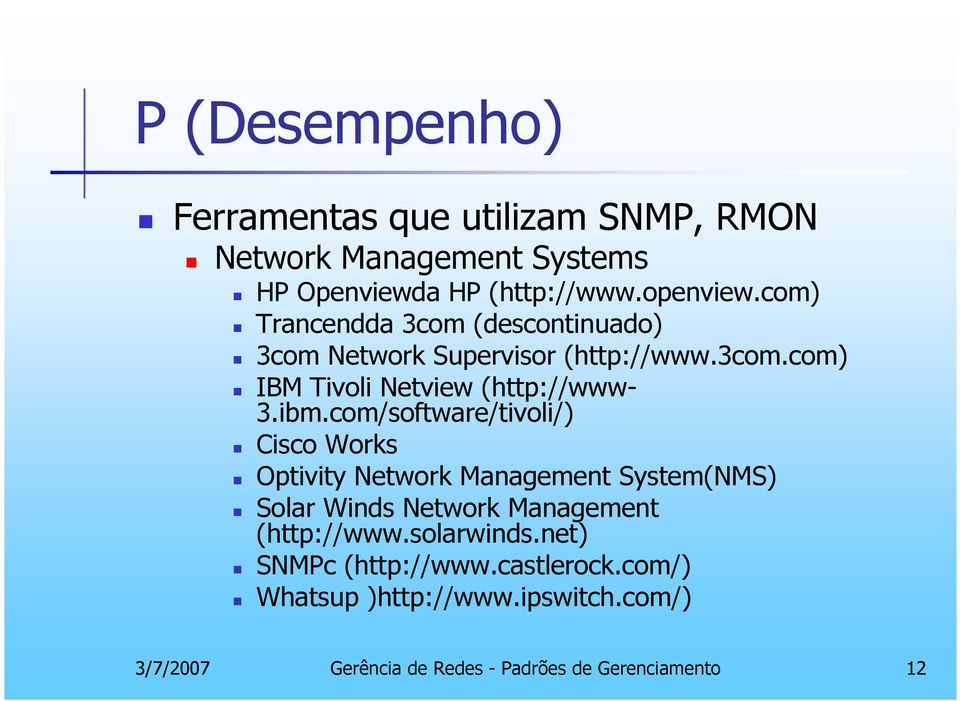 com/software/tivoli/) Cisco Works Optivity Network Management System(NMS) Solar Winds Network Management (http://www.