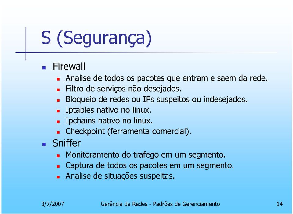 Iptables nativo no linux. Ipchains nativo no linux. Checkpoint (ferramenta comercial).