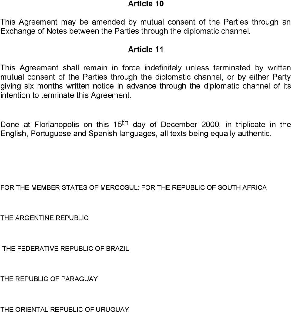 notice in advance through the diplomatic channel of its intention to terminate this Agreement.