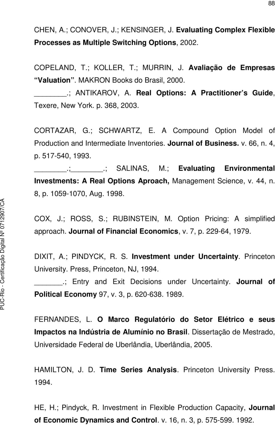 A Compound Option Model of Production and Intermediate Inventories. Journal of Business. v. 66, n. 4, p. 517-540, 1993..;.; SALINAS, M.
