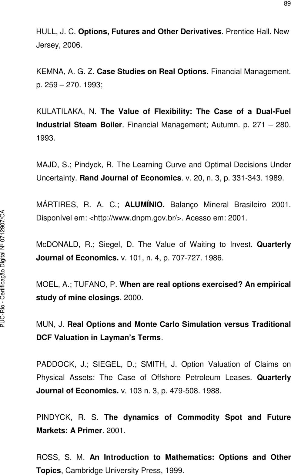 The Learning Curve and Optimal Decisions Under Uncertainty. Rand Journal of Economics. v. 20, n. 3, p. 331-343. 1989. MÁRTIRES, R. A. C.; ALUMÍNIO. Balanço Mineral Brasileiro 2001.
