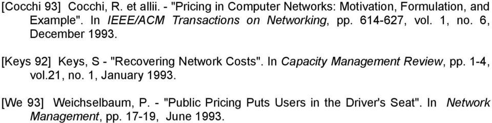 "[Keys 92] Keys, S - ""Recovering Network Costs"". In Capacity Management Review, pp. 1-4, vol.21, no."