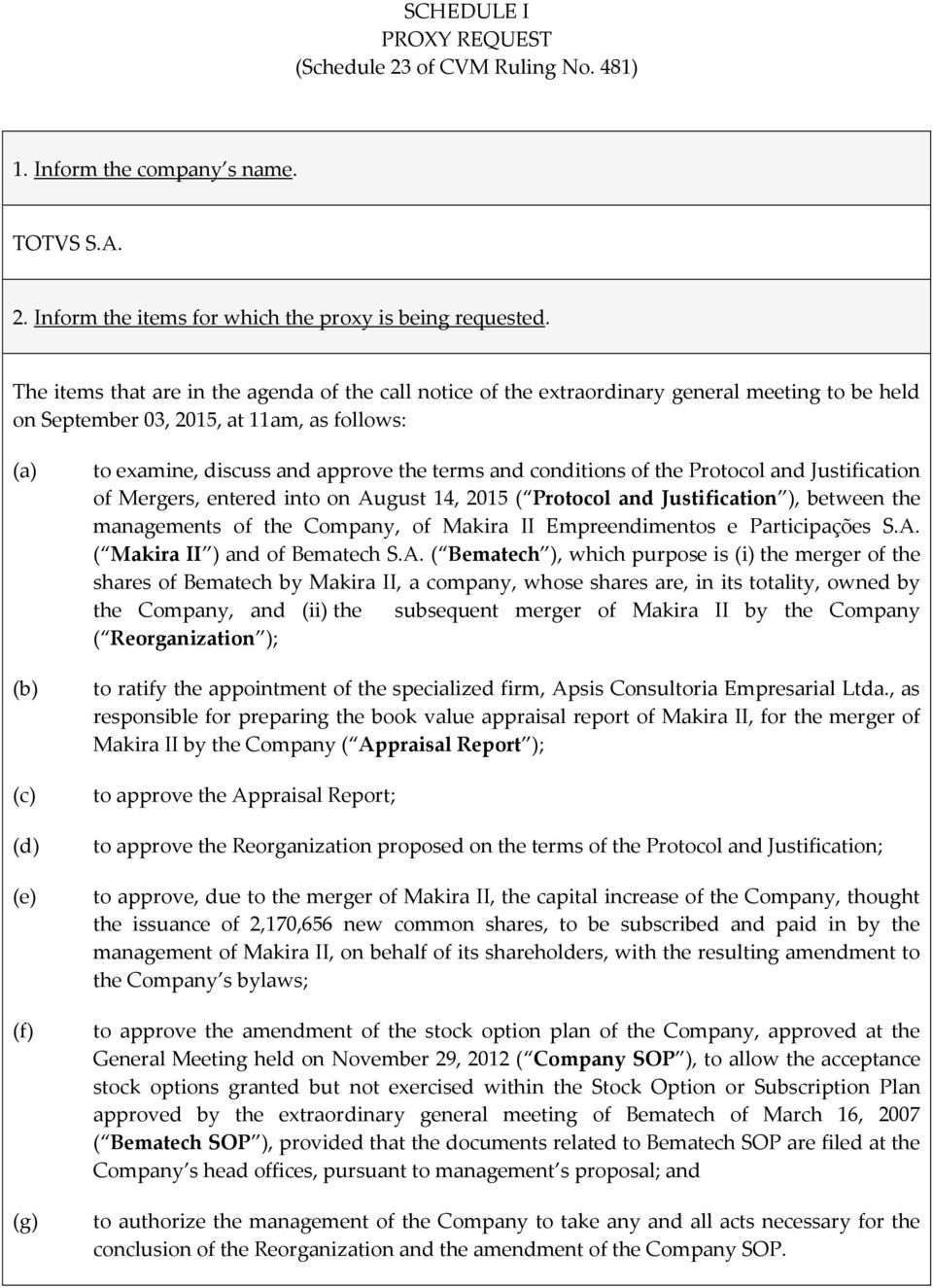 approve the terms and conditions of the Protocol and Justification of Mergers, entered into on August 14, 2015 ( Protocol and Justification ), between the managements of the Company, of Makira II