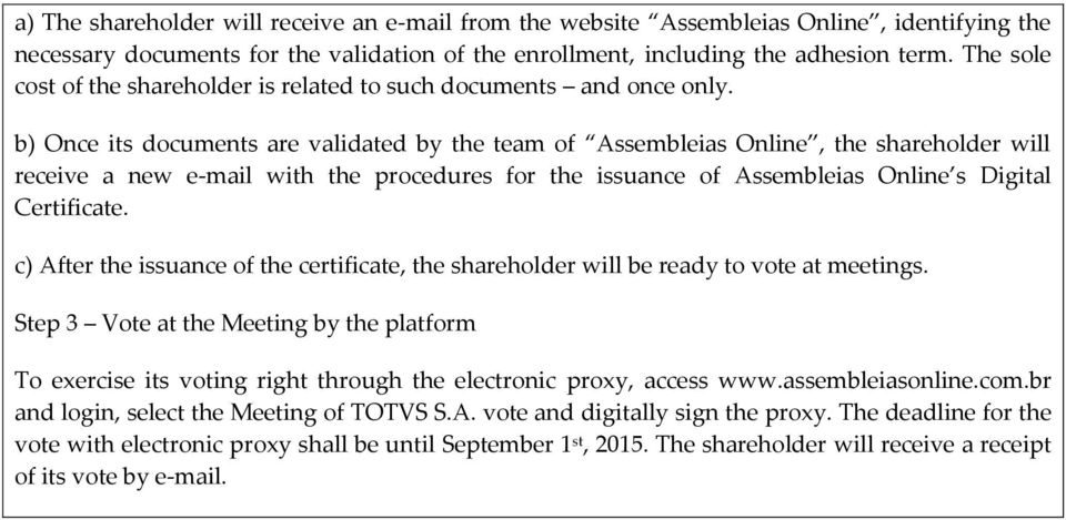 b) Once its documents are validated by the team of Assembleias Online, the shareholder will receive a new e-mail with the procedures for the issuance of Assembleias Online s Digital Certificate.