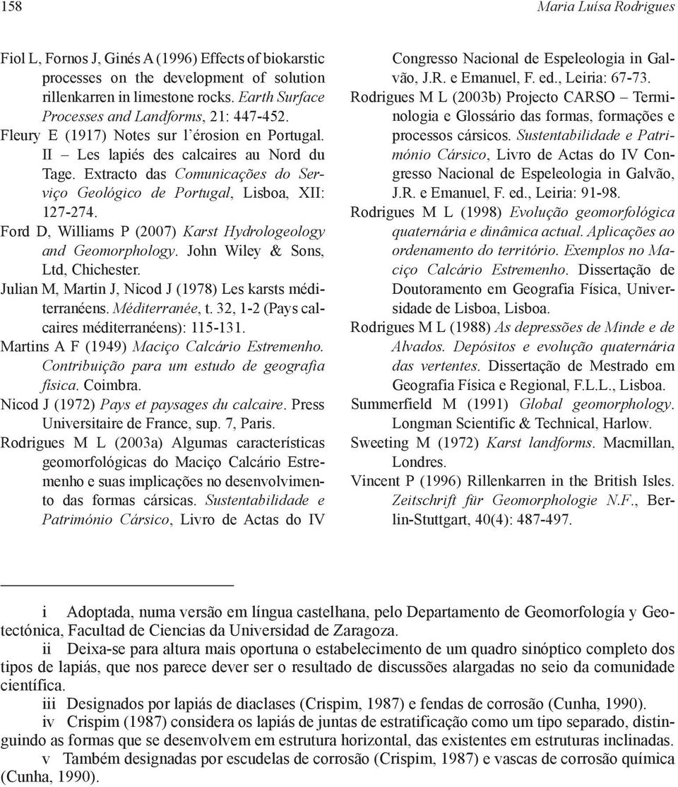 Extracto das Comunicações do Serviço Geológico de Portugal, Lisboa, XII: 127-274. Ford D, Williams P (2007) Karst Hydrologeology and Geomorphology. John Wiley & Sons, Ltd, Chichester.