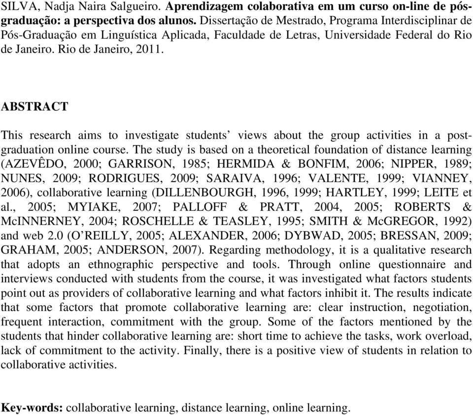 ABSTRACT This research aims to investigate students views about the group activities in a postgraduation online course.