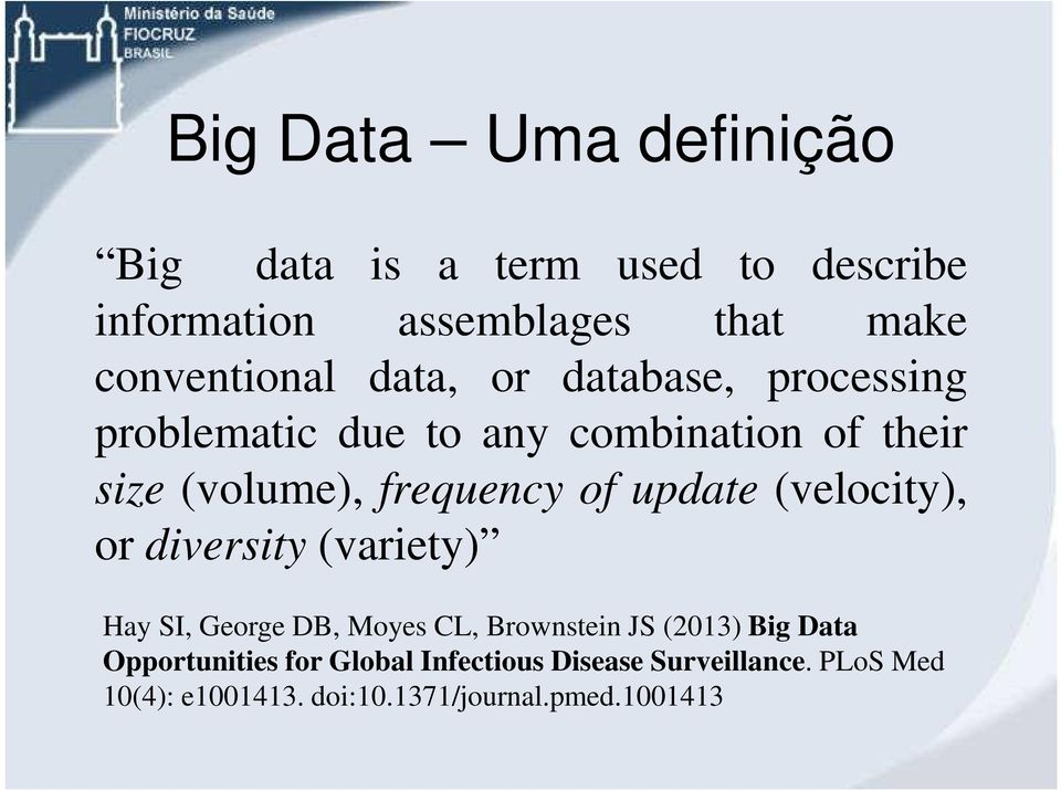 update (velocity), or diversity (variety) Hay SI, George DB, Moyes CL, Brownstein JS (2013) Big Data
