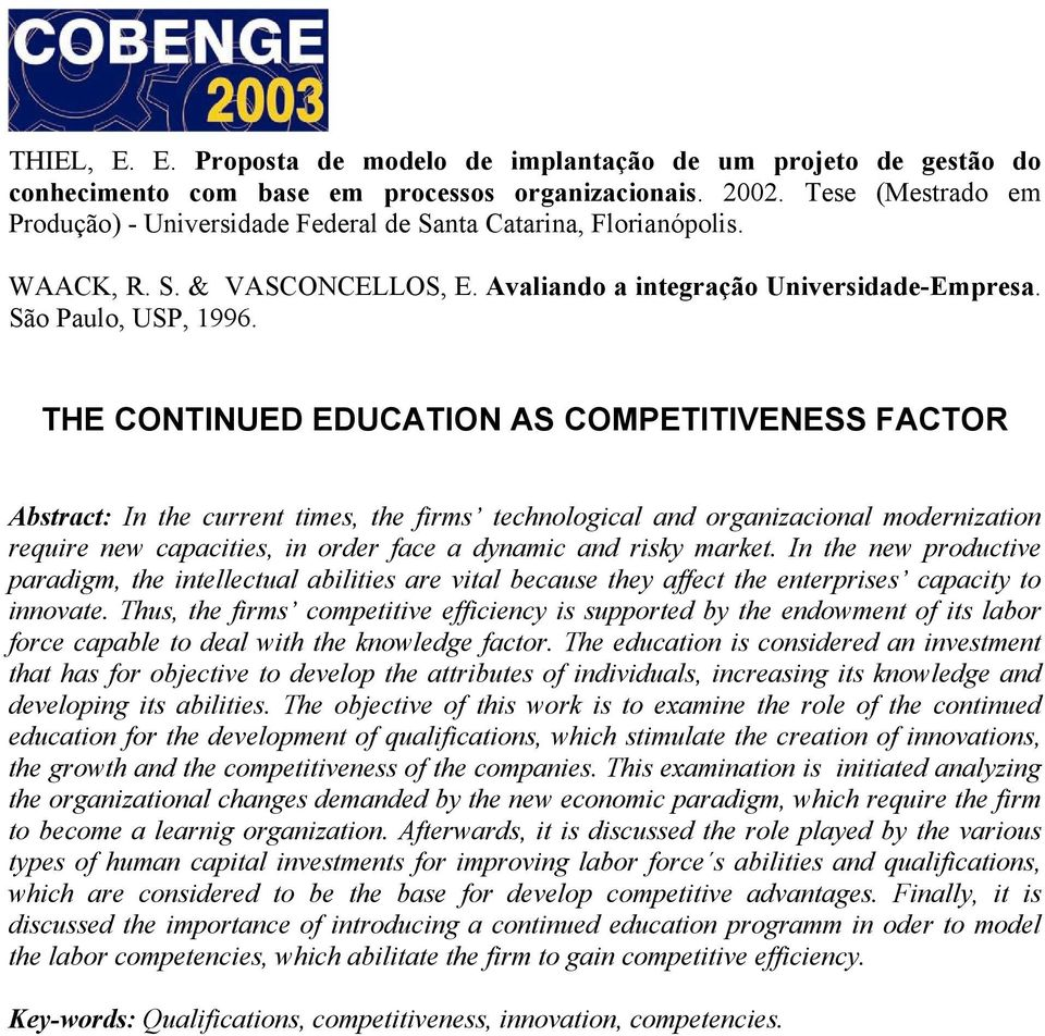THE CONTINUED EDUCATION AS COMPETITIVENESS FACTOR Abstract: In the current times, the firms technological and organizacional modernization require new capacities, in order face a dynamic and risky