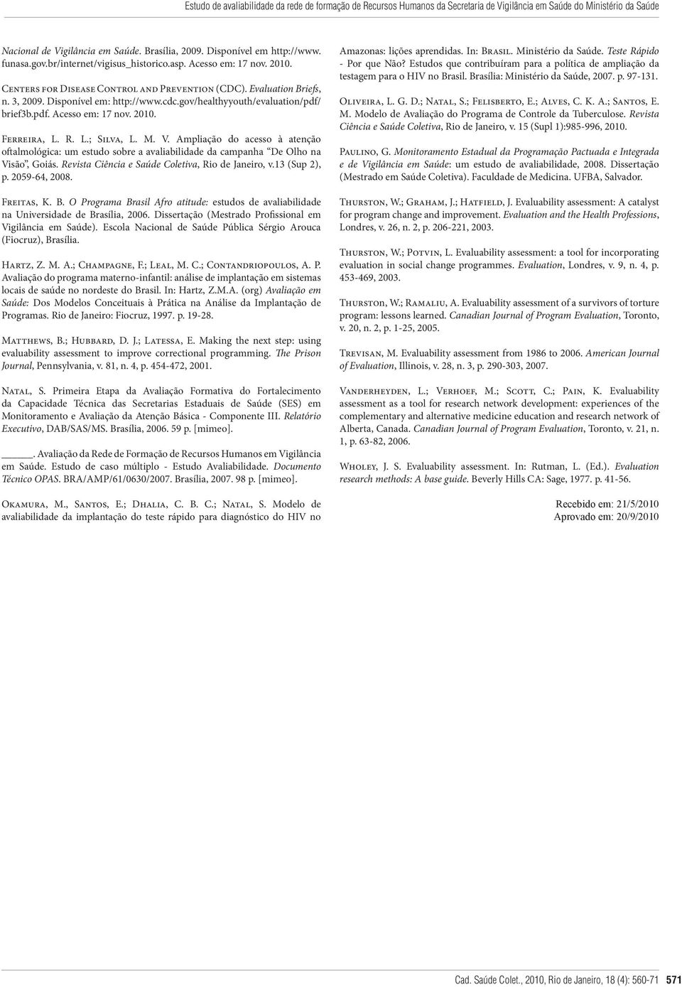 gov/healthyyouth/evaluation/pdf/ brief3b.pdf. Acesso em: 17 nov. 2010. Ferreira, L. R. L.; Silva, L. M. V.