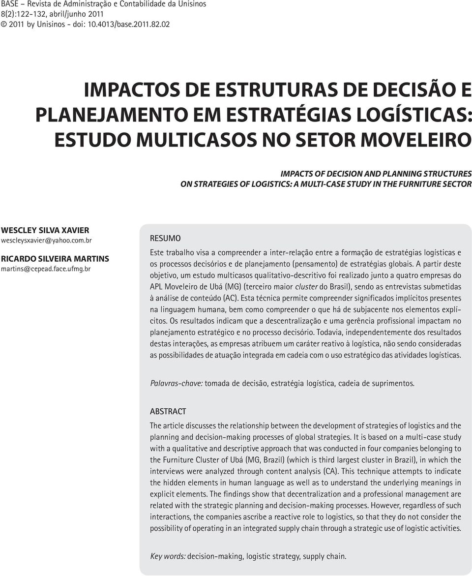 MULTI-CASE STUDY IN THE FURNITURE SECTOR WESCLEY SILVA XAVIER wescleysxavier@yahoo.com.br RICARDO SILVEIRA MARTINS martins@cepead.face.ufmg.