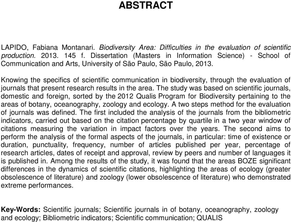 Knowing the specifics of scientific communication in biodiversity, through the evaluation of journals that present research results in the area.