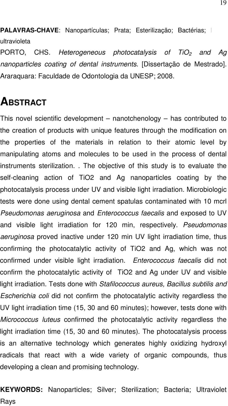 ABSTRACT This novel scientific development nanotchenology has contributed to the creation of products with unique features through the modification on the properties of the materials in relation to
