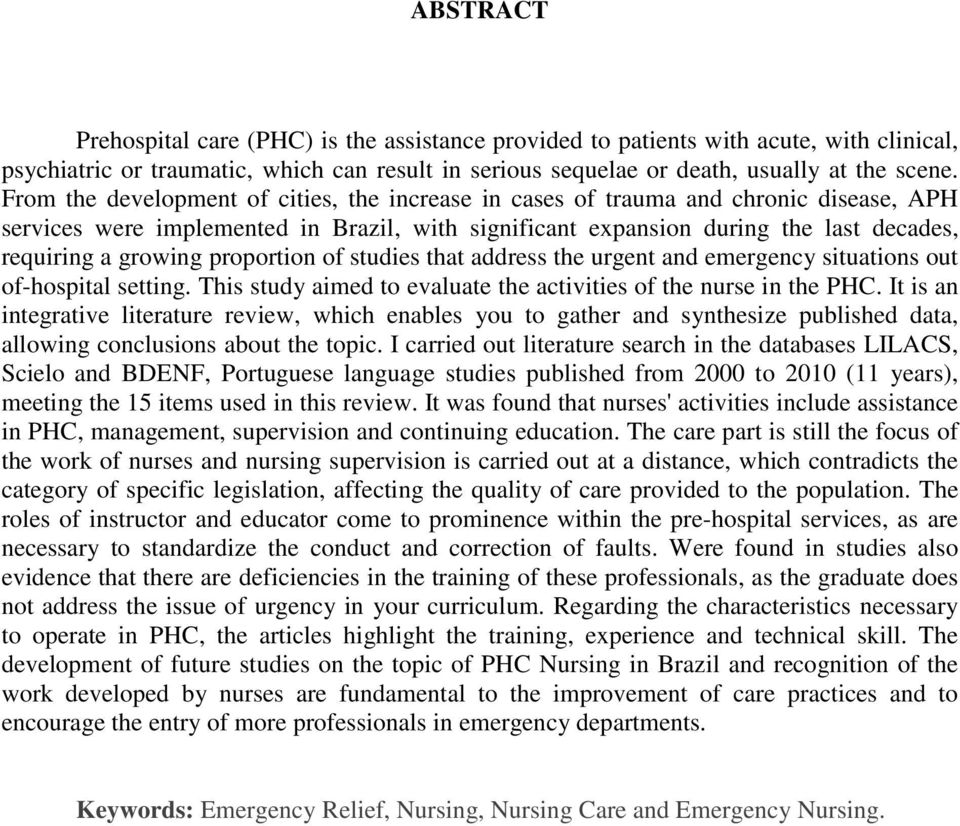 proportion of studies that address the urgent and emergency situations out of-hospital setting. This study aimed to evaluate the activities of the nurse in the PHC.