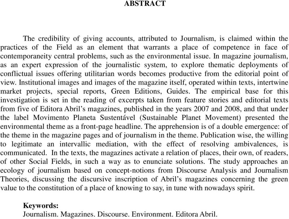 In magazine journalism, as an expert expression of the journalistic system, to explore thematic deployments of conflictual issues offering utilitarian words becomes productive from the editorial