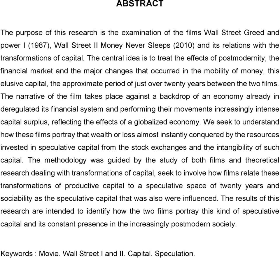 The central idea is to treat the effects of postmodernity, the financial market and the major changes that occurred in the mobility of money, this elusive capital, the approximate period of just over