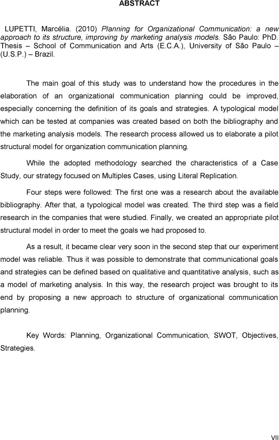 The main goal of this study was to understand how the procedures in the elaboration of an organizational communication planning could be improved, especially concerning the definition of its goals