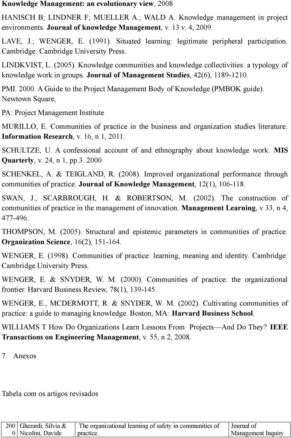 Knowledge communities and knowledge collectivities: a typology of knowledge work in groups. Journal of Studies, 42(6), 1189-1210. PMI. 0. A Guide to the Project Body of Knowledge (PMBOK guide).