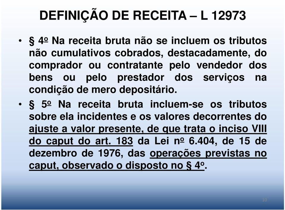 5 o Na receita bruta incluem-se os tributos sobre ela incidentes e os valores decorrentes do ajuste a valor presente, de que