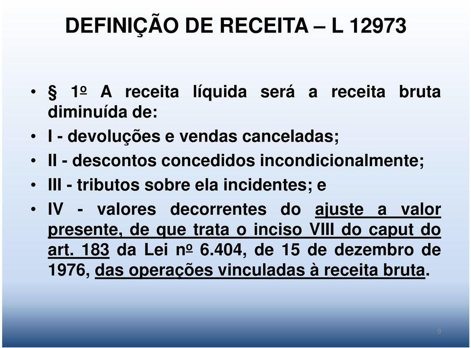 ela incidentes; e IV - valores decorrentes do ajuste a valor presente, de que trata o inciso VIII